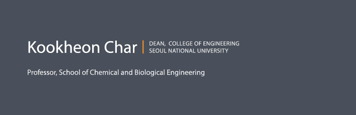 Kookheon Char - DEAN, COLLEGE OF ENGINEERING SEOUL NATIONAL UNIVERSITY - Professor, School of Chemical and Biological Engineering